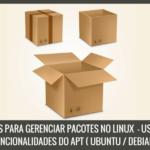 10 Exemplos de Comandos para Você Utilizar as Novas Funcionalidades do APT no Ubuntu / Debian e Aprender a gerenciar pacotes