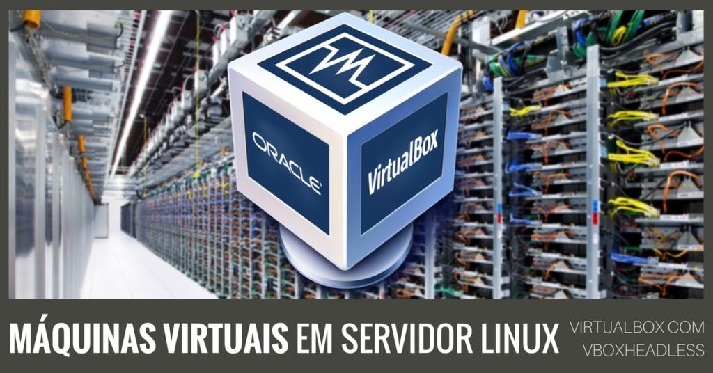 VirtualBox - Executando Maquinas Virtuais Em Um Servidor Linux Com VBoxHeadless