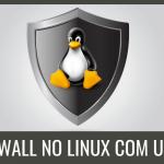 Firewall Com UFW: Descomplicando a Configuração De Firewall No Linux ( Debian / Ubuntu )
