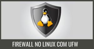 firewall com ufw no linux debian e ubuntu